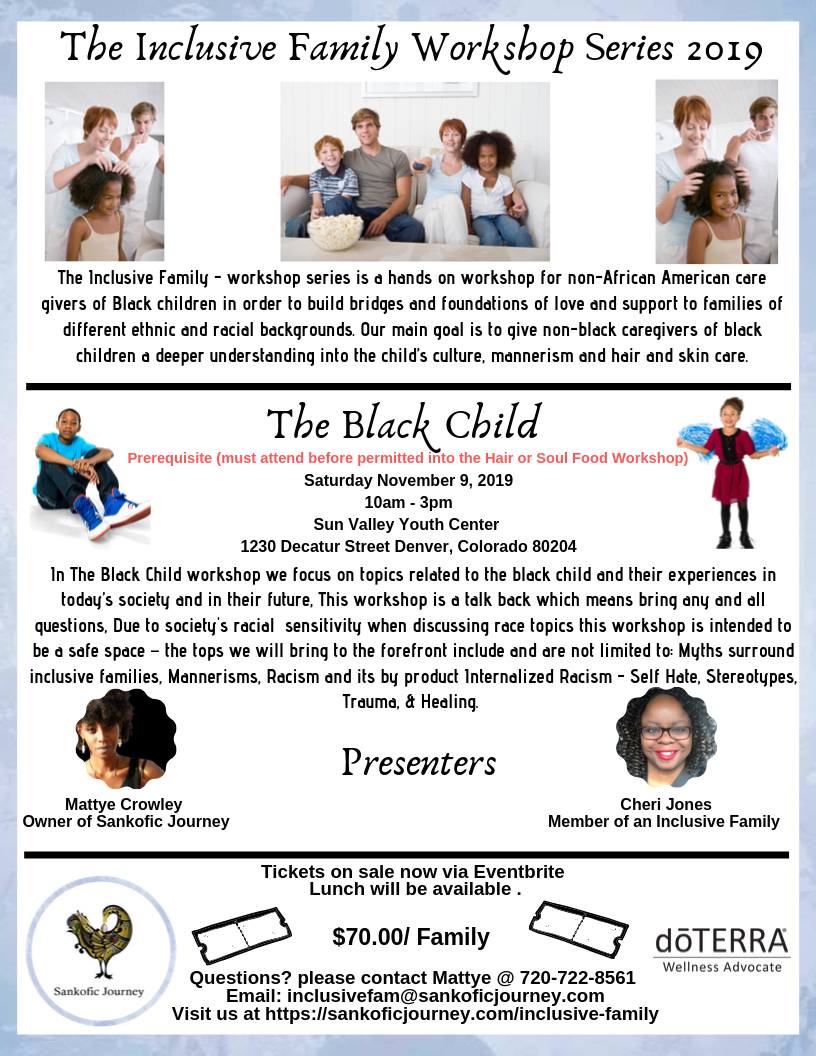 The Inclusive Family - workshop series is a hands on workshop for non-African American care givers of Black children in order to build bridges and foundations of love and support to families of different ethnic and racial backgrounds. Our main goal is to give non-black caregivers of black children a deeper understanding into the child's culture, mannerism and hair and skin care.