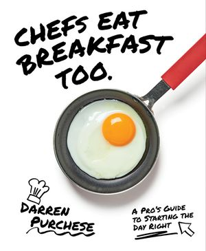 Chefs Eat Breakfast Too by Darren Purchese