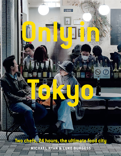 Only in Tokyo by Michael Ryan and Luke Burgess published by Hardie Grant Books July 2019