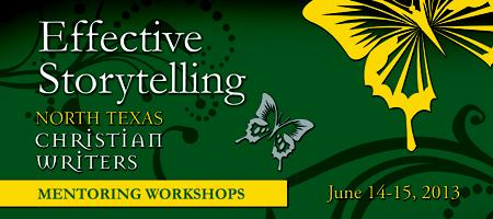 2013 North Texas Christian Writers Effective Storytelling...