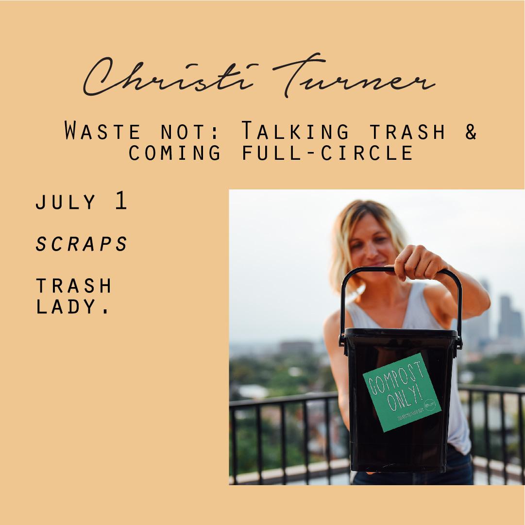 July 1 - Christi Turner, Waste not: Talking trash & coming full-circle