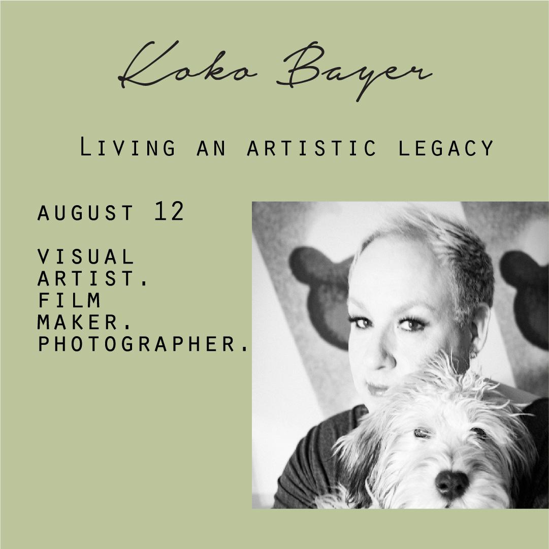 August 12 - Koko Bayer, Living an artistic legacy