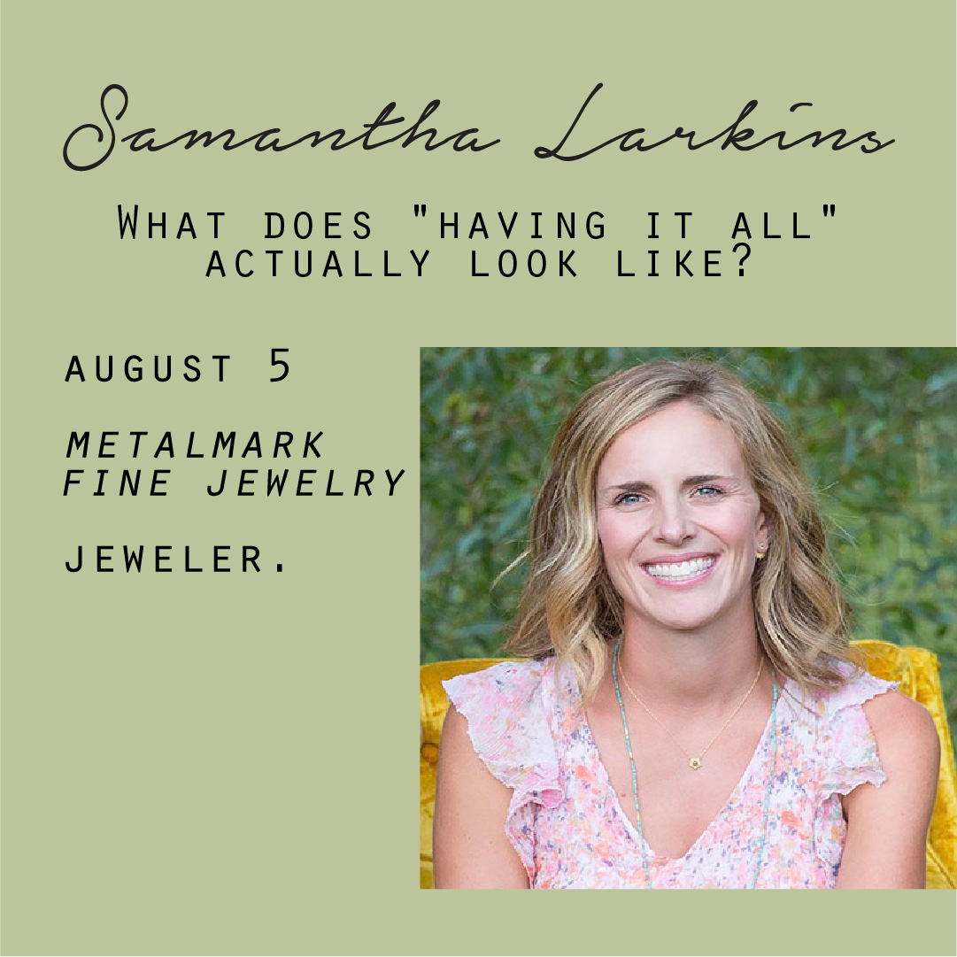 August 5 - Samantha Larkins, What does having it all actually look like?