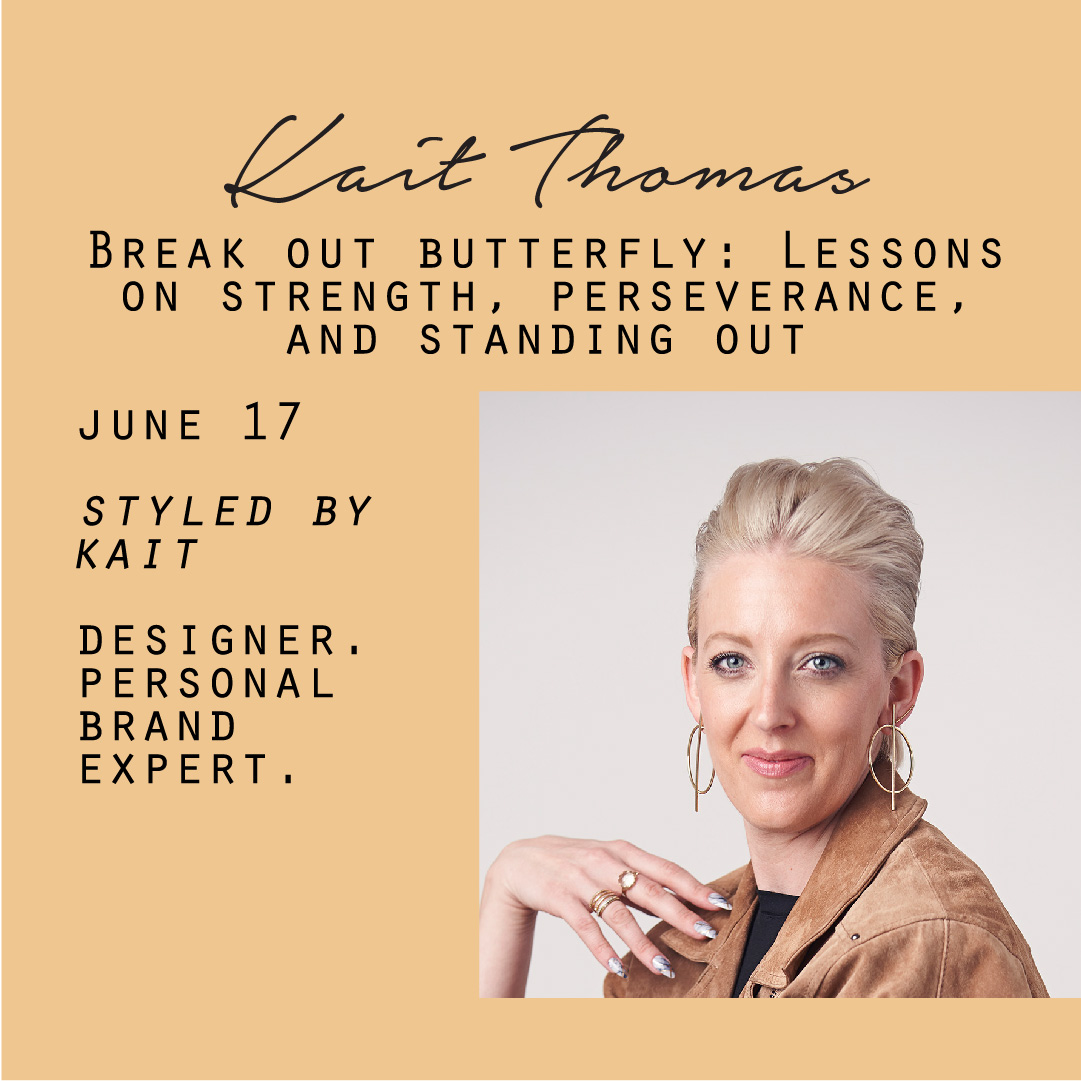 June 17 - Kait Thomas, Break out butterfly: Lessons on strength, perseverance, and standing out