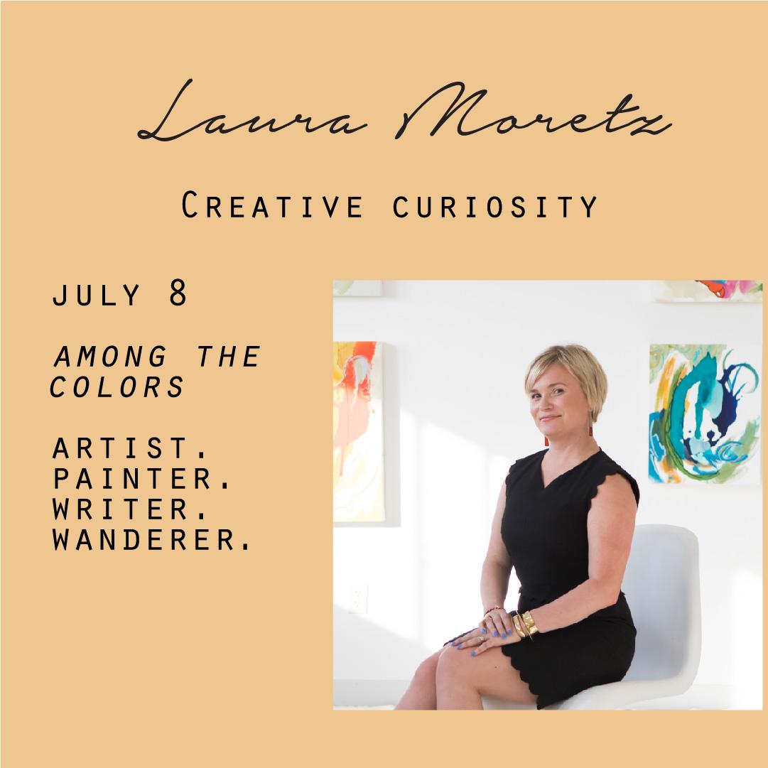 July 8 - Laura Moretz, Creative curiosity