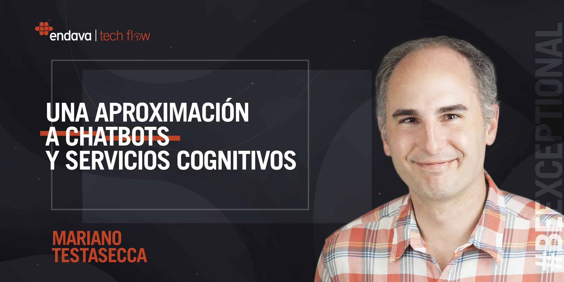 Una aproximación a chatbots y servicios cognitivos. Charla a cargo de Mariano Testasecca.