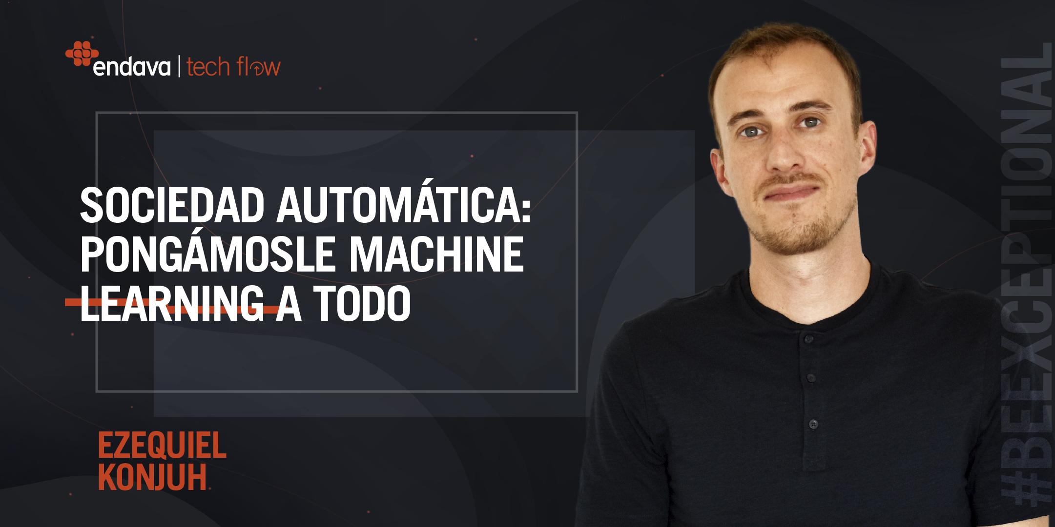 Sociedad automática: pongámosle Machine Learning a todo. Charla a cargo de Eze Konjuh.