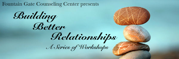 Fountain Gate Counseling Center presents Building Better Relationships