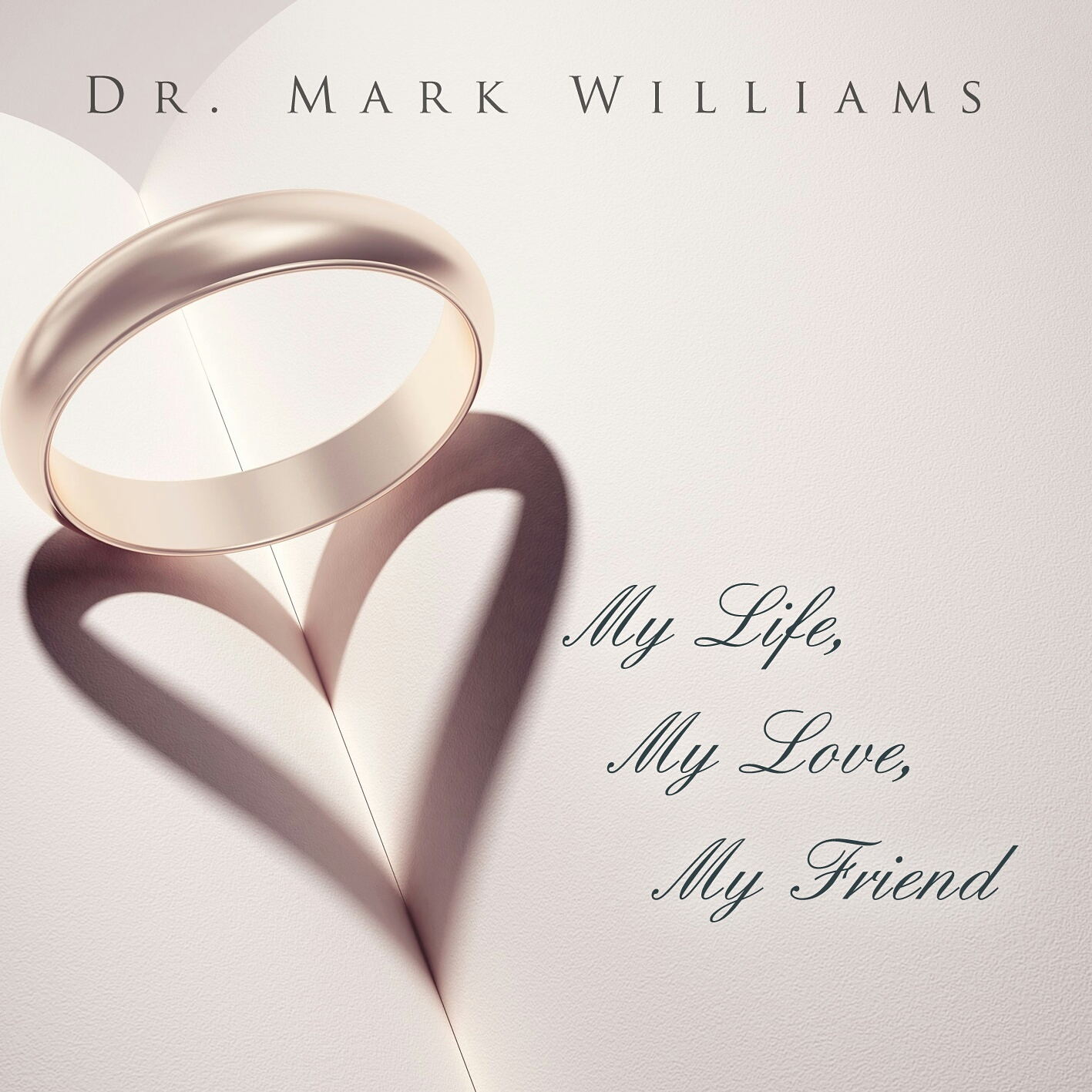 My Life My Love My Friend by Dr. Mark Williams