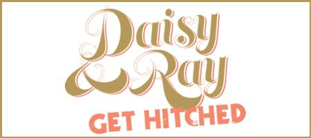 Daisy & Ray - GET HITCHED