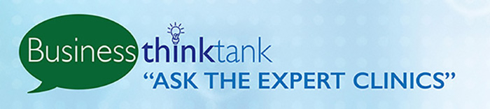 Business Think Tank ASK THE EXPERT Clinics Do these questions sound familiar to your business