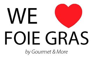Gourmet & More - We Love Foie Gras