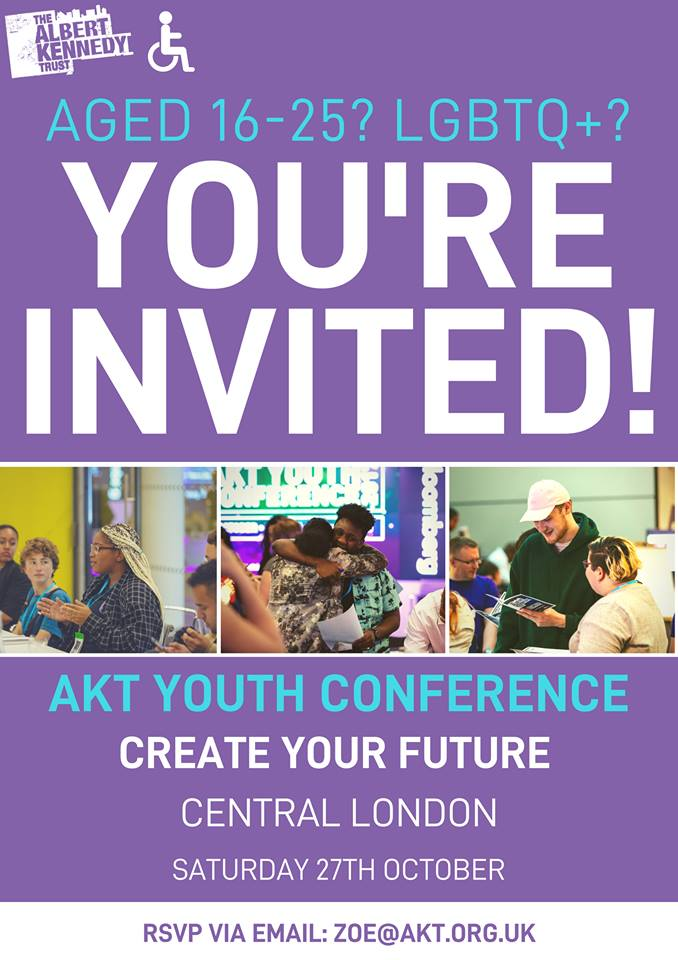 [poster with images of young people at a conference and text reading aged 16-26? LGBTQ+ You're Invited AKT Youth Conference Create Your Future email zoe@akt.org.uk]