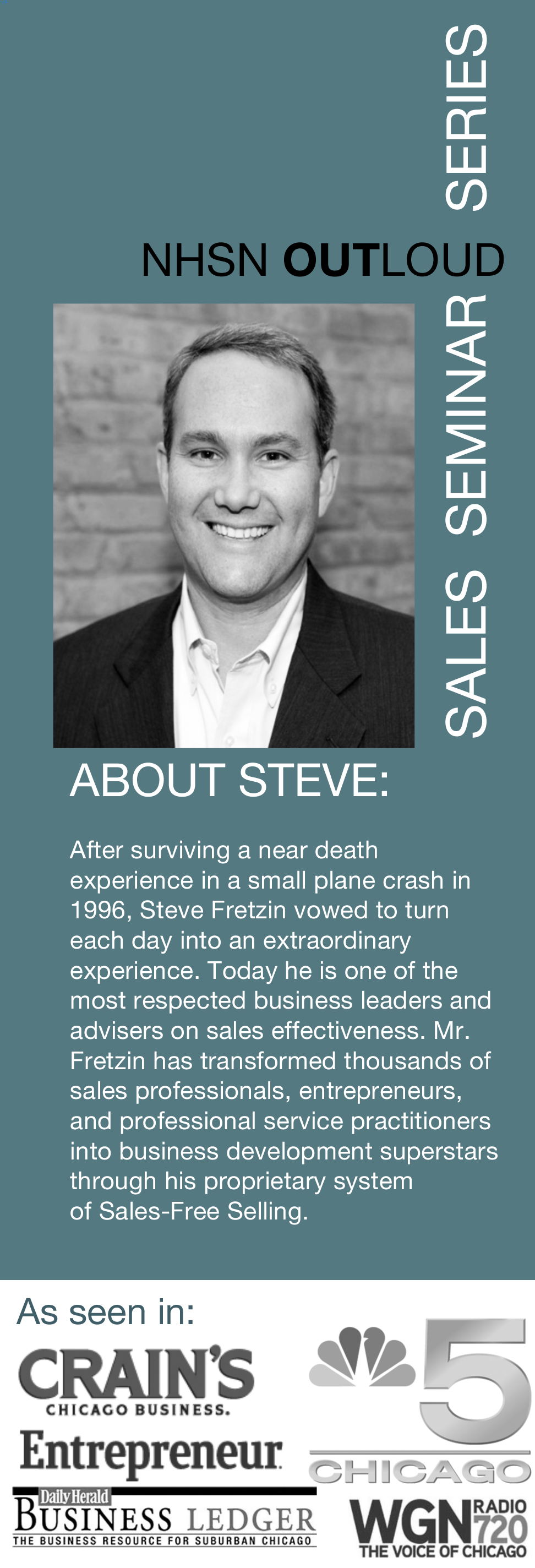 After surviving a near death experience in a small plane crash in 1996, Steve Fretzin vowed to turn each day into an extraordinary experience. Today he is one of the most respected business leaders and advisers on sales effectiveness. Mr. Fretzin has transformed thousands of sales professionals, entrepreneurs, and professional service practitioners into business development superstars through his proprietary system of Sales-Free Selling.