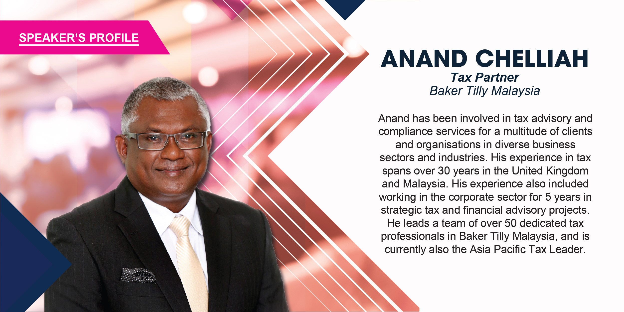 Anand has been involved in tax advisory and compliance services for a multitude of clients and organisations in diverse business sectors and industries. His experience in tax spans over 30 years in the United Kingdom and Malaysia. His experience also included working in the corporate sector for 5 years in strategic tax and financial advisory projects. He leads a team of over 50 dedicated tax professionals in Baker Tilly Malaysia, and is currently also the Asia Pacific Tax Leader.