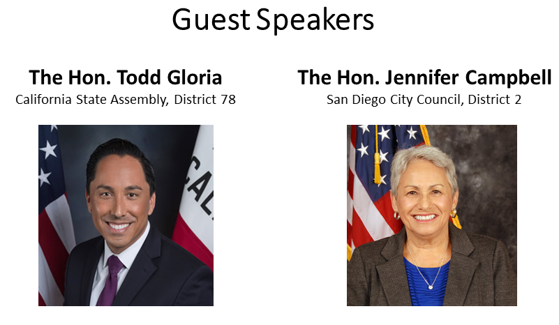 a.Speaker: The Hon. Todd Gloria, Assembly Member for the 78th California Assembly District b.Speaker: Dr. Jennifer Campbell, Council Member for the 2nd San Diego City Council District
