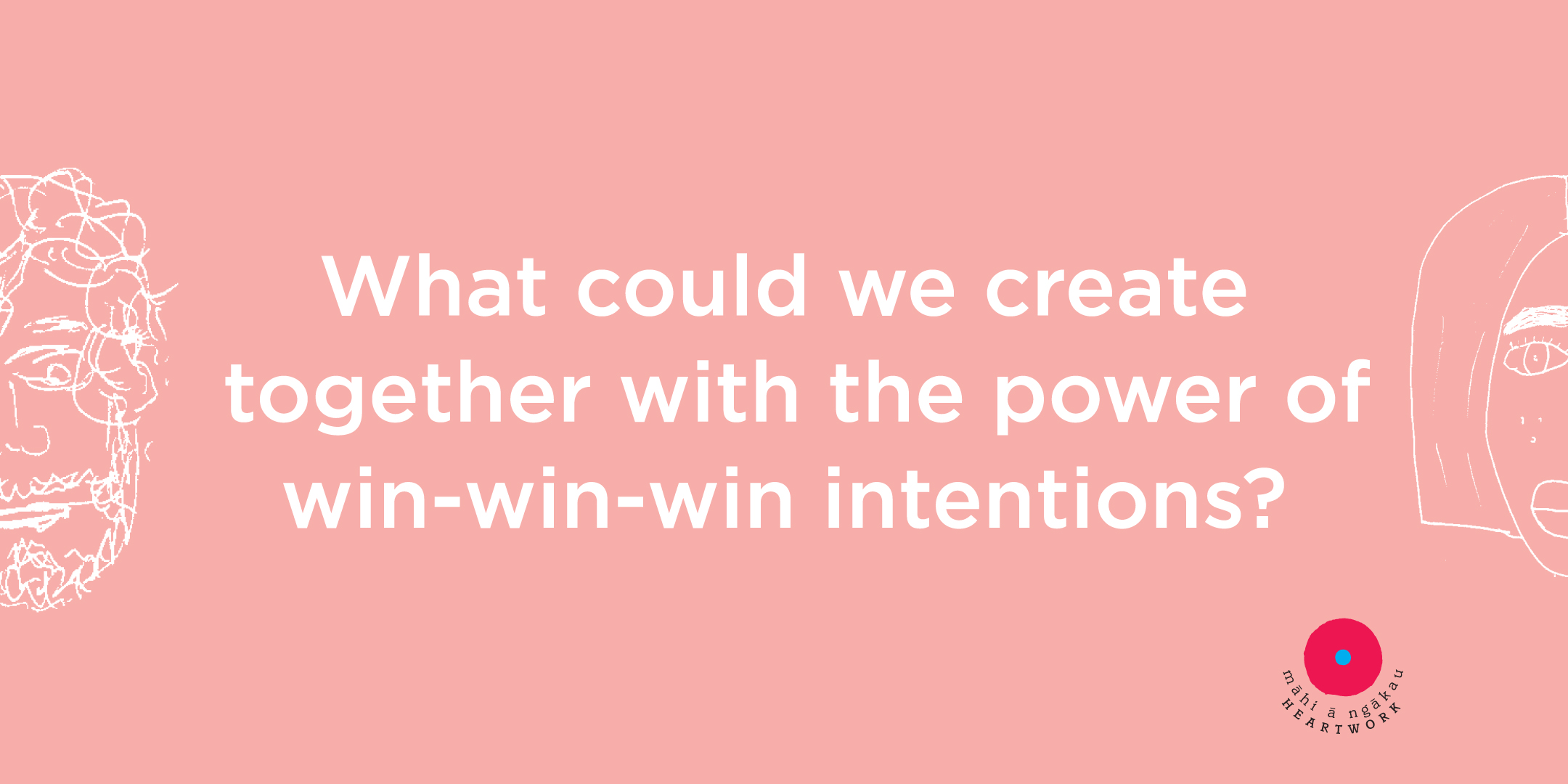 what could we create together with the power of win-win-win intentions