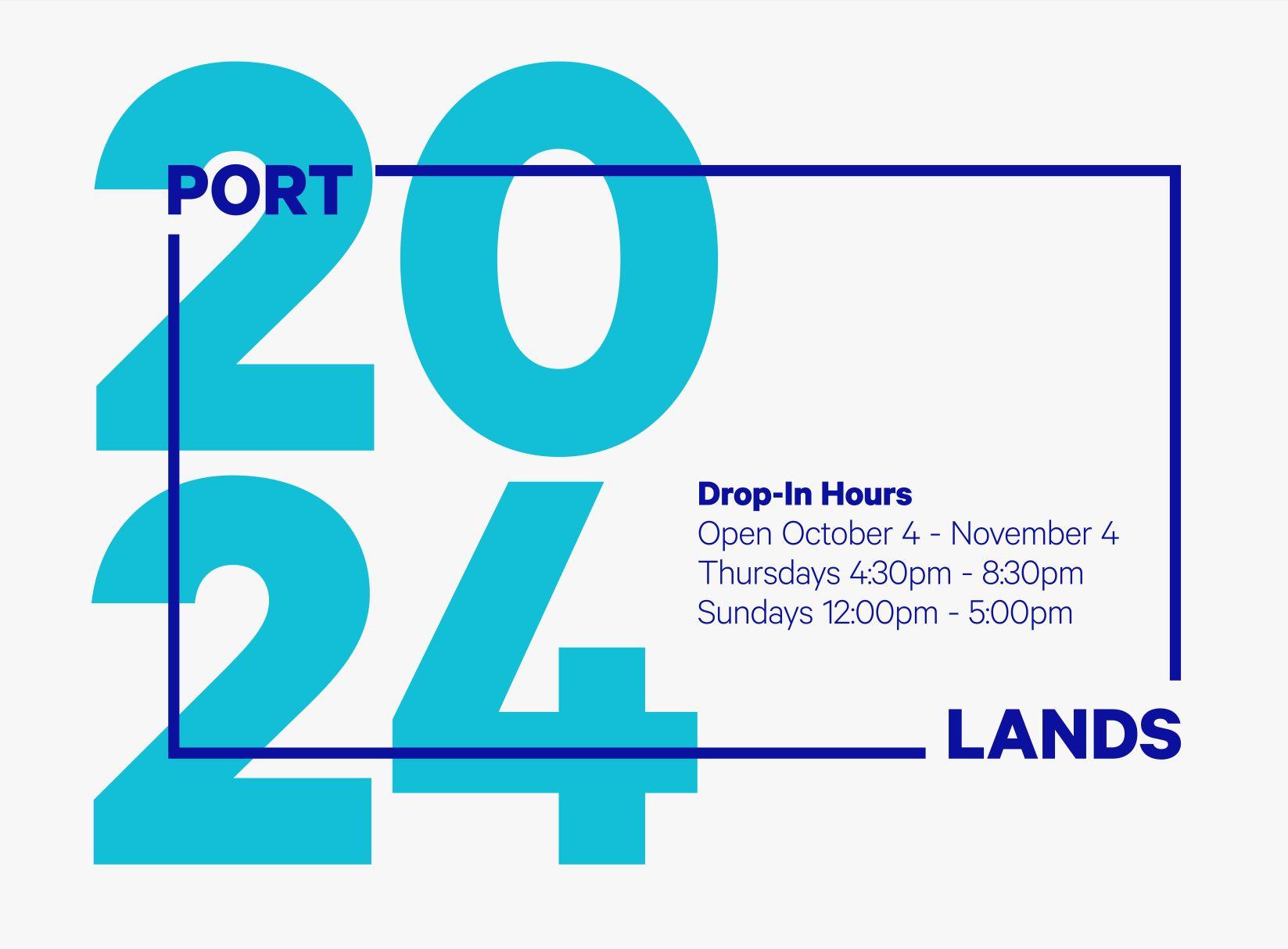 Port Lands 2024 October 4 to November 4 Thursdays 4:30 to 8:30 pm Sundays 12 to 5 pm