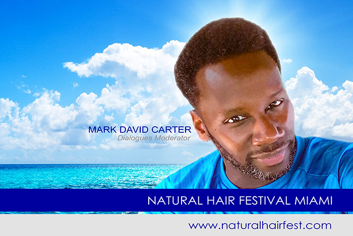 MARK DAVID CARTER Dialogues Moderator for Natural Hair Fest Miami