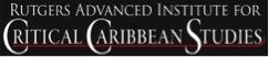 Rutgers Advanced Institute for Critical Caribbean Studies