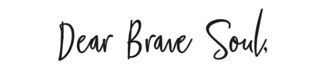 Dear Brave Soul