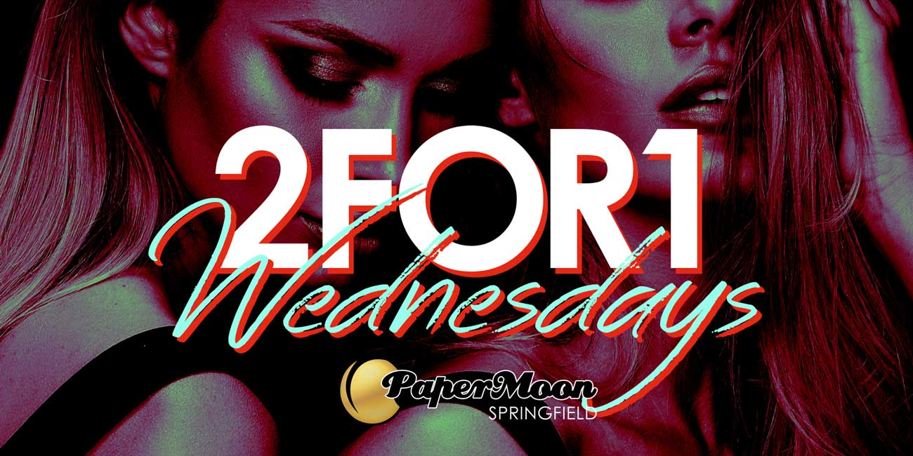 2 for 1 Wednesdays PaperMoon Springfield