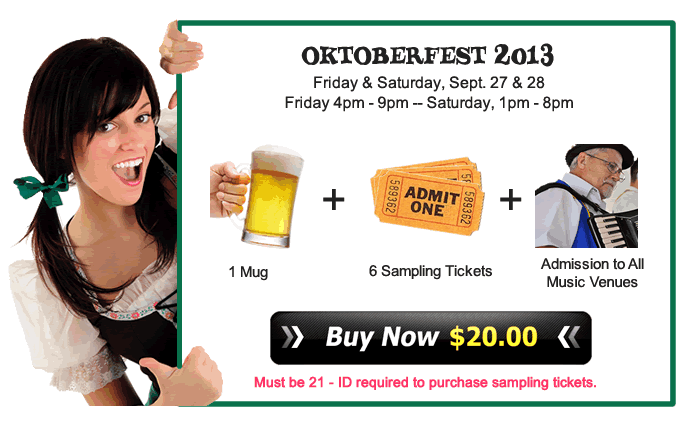 Oktoberfest 2013 - $20 / ticket - included mug, 6 sampling tickets and admission to all music venues