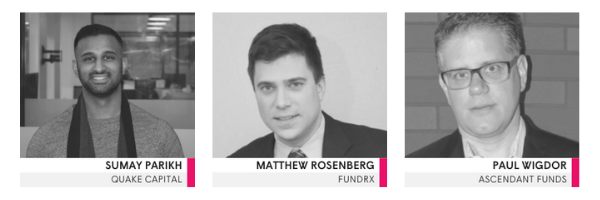 Investor panel: Sumay Parikh / Quake Capital, Matthew Rosenberg / FundRx, Paul Wigdor / Ascendant Funds