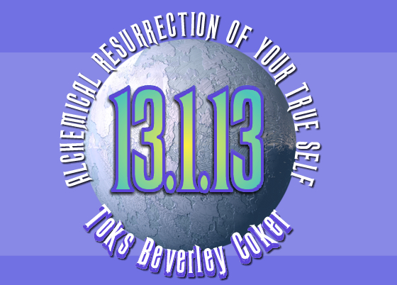 13-1-13 Alchemical Resurrection of Your True Self
