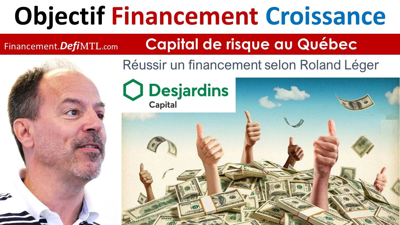 Objectif Financement Croissance avec Roland Léger Desjardins Capital