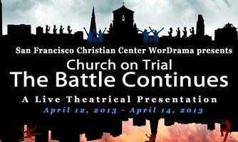 """Church on Trial - The Battle Continues"" April 11 - 14, 2013"