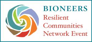Bioneers Resilient Communities Network Event