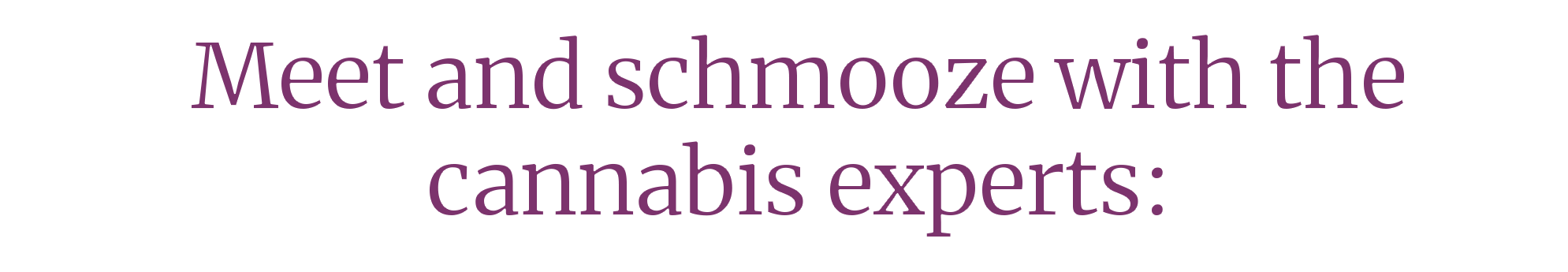 Meet cannabis experts