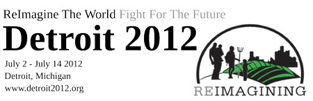 Detroit 2012: ReImagine the World, Fight for the Future!