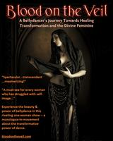 Blood on the Veil: A Bellydancer's Journey -- June 2013 NYC