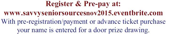 Register & Pre-register www.savvyseniorsourcesnov2015.eventbrite.com