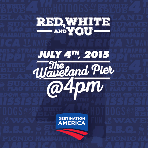 Red, White & You! July 4th, 2015 at The Waveland Pier! 4pm. Brought to you by Destination America.