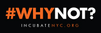 #IncubateNYC_#WhyNot