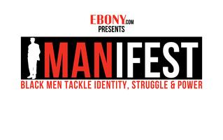 EBONY.com presents  MANIFEST: Black Men Tackle Struggle,...