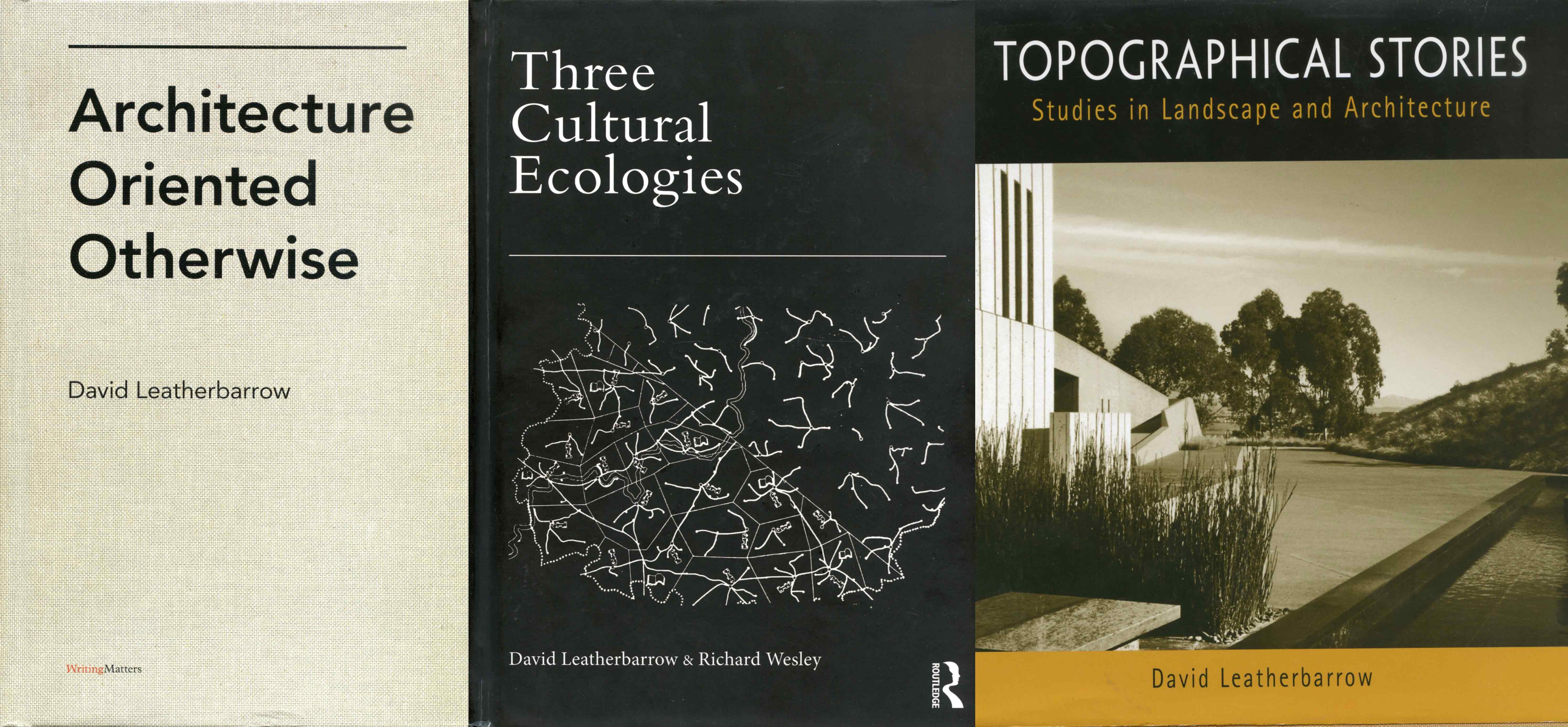 collage of a number of publications by David Leatherbarrow - Architecture oriented otherwise, Three Cultural Ecologies and Topographical Stories