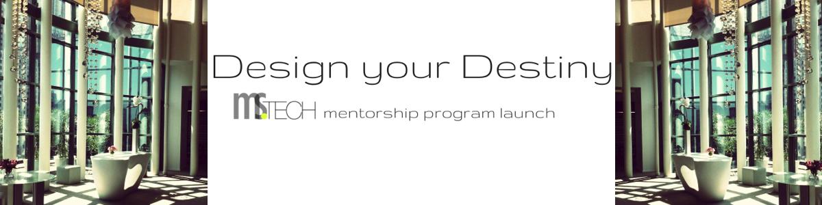 Ms.Tech: Design Your Destiny #MyDearDestiny