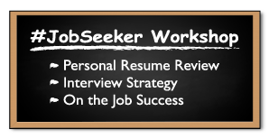 #JobSeeker Workshop - Personal Resume Review, Interview Strategy, On the Job Success