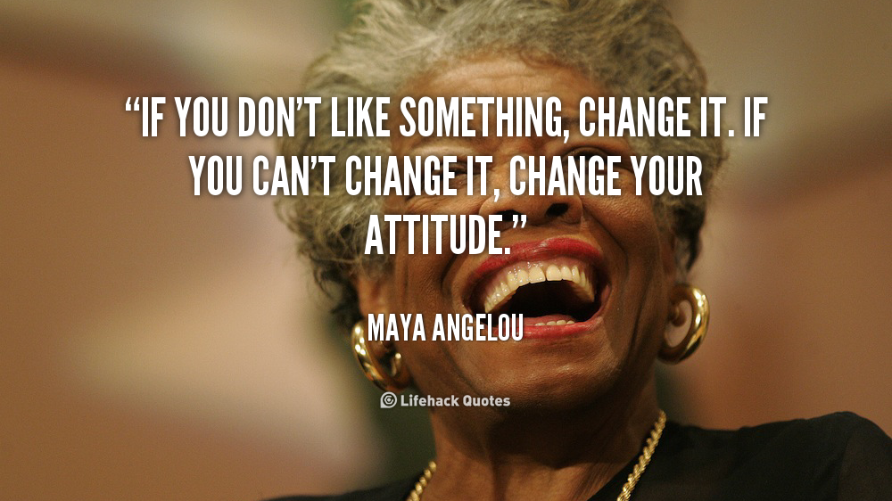 Maya Angelou Change your attitude
