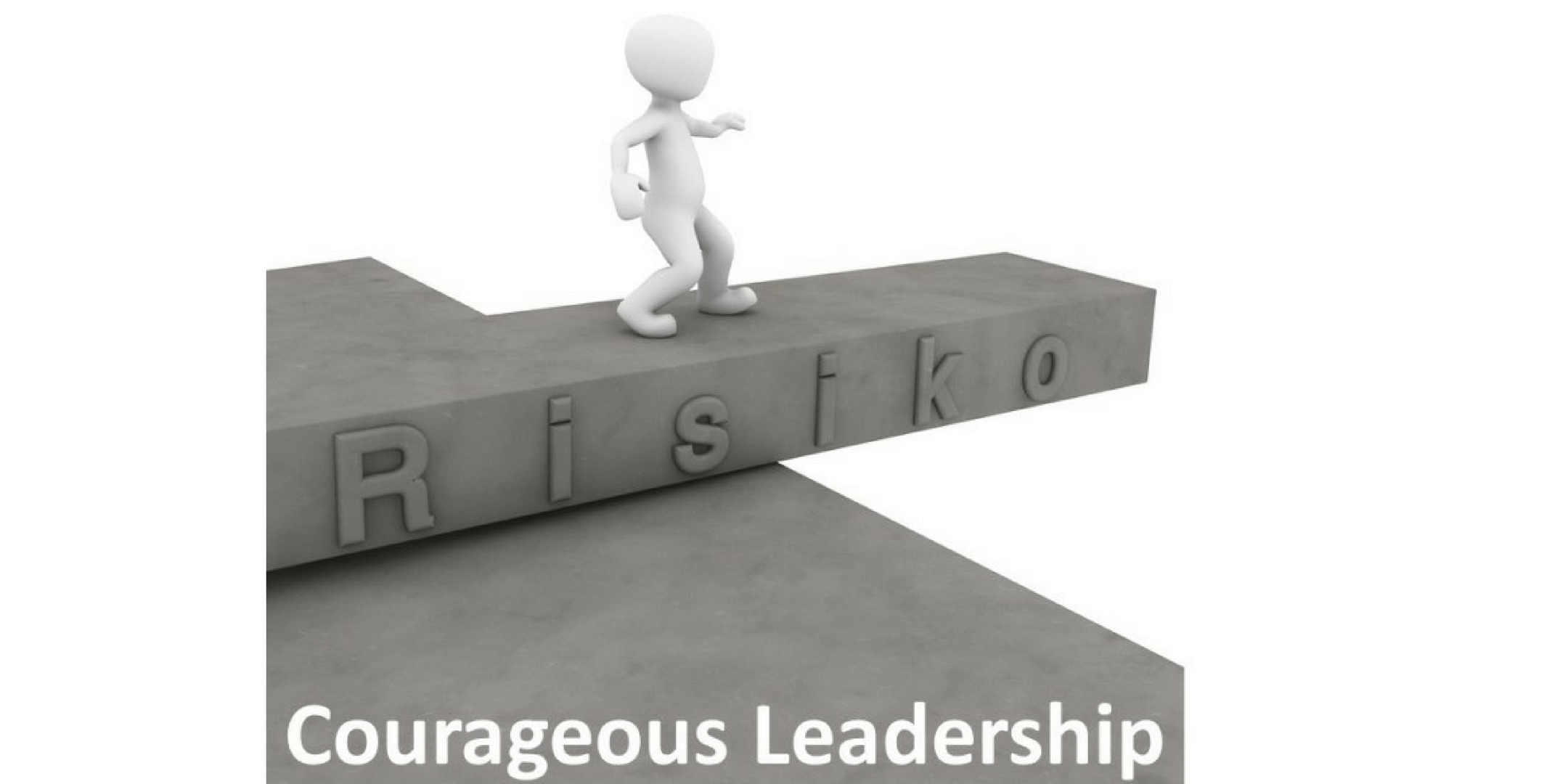 Courageous Leadership may require some risk taking