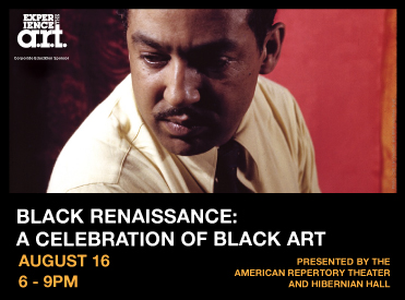 Black Renaissance: A Celebration of Black Art August 16 6-9PM Presented by the American Repertory Theater and Hibernian Hall