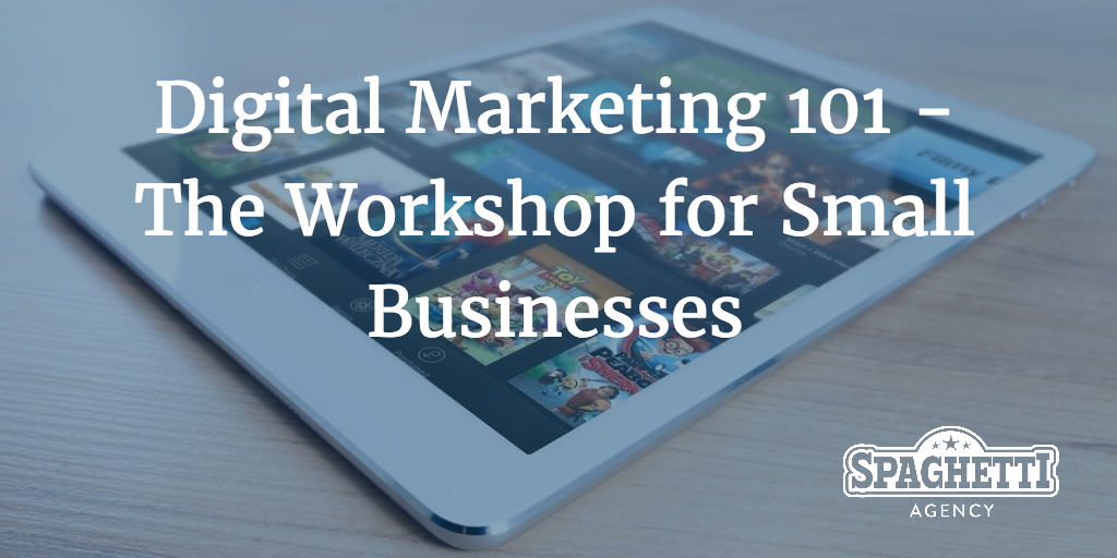 Digital Marketing 101 - The Workshop for Small Businesses