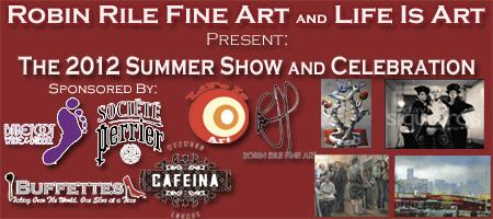 Life Is Art and Robin Rile Fine Art 2012 Summer Show and...
