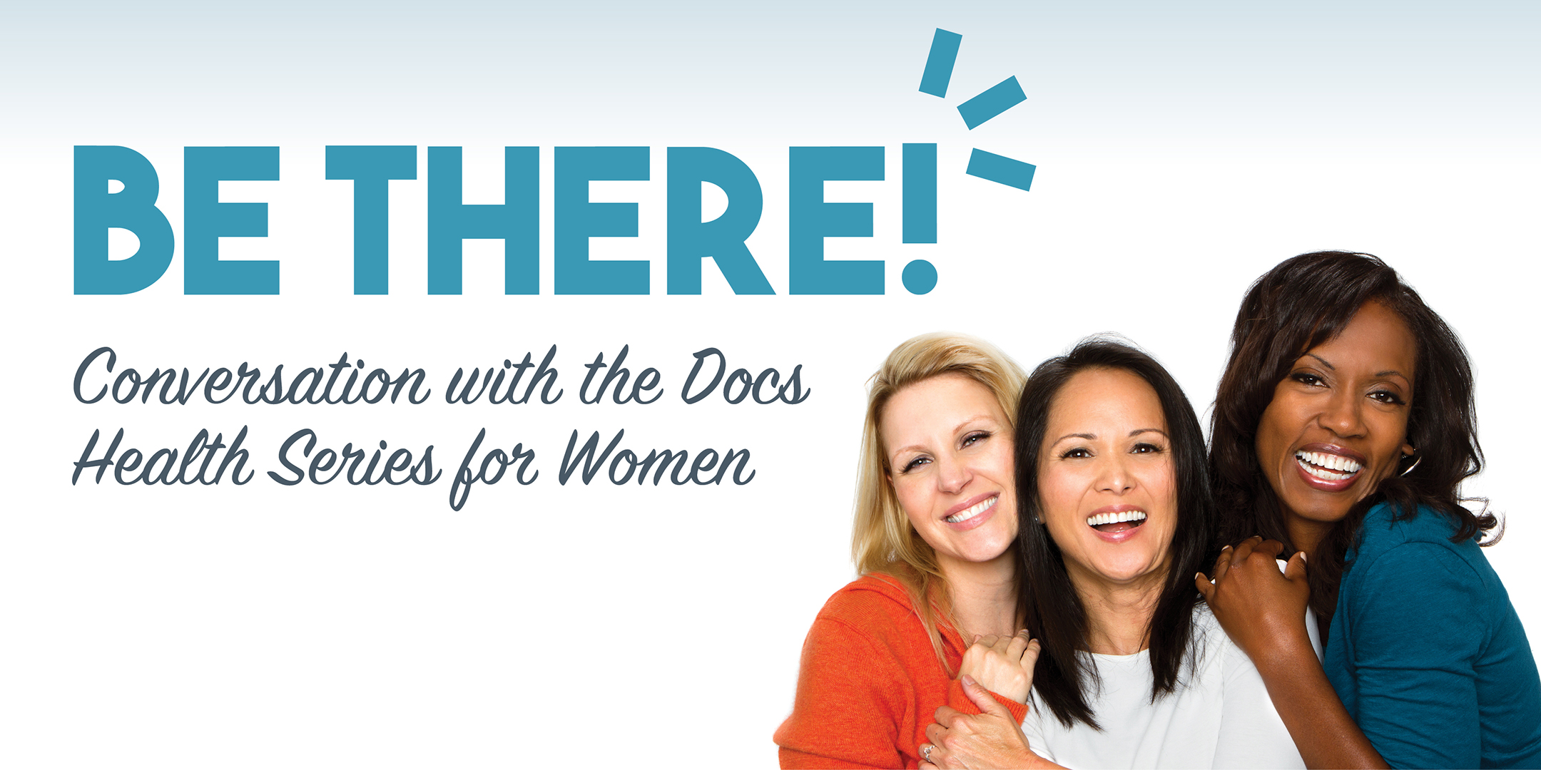Be There!  Conversation with the Docs Health Series for Women