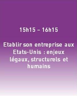 15h15 - 16h15 - Etablir son entreprise aux Etats-Unis : enjeux légaux, structurels et humains
