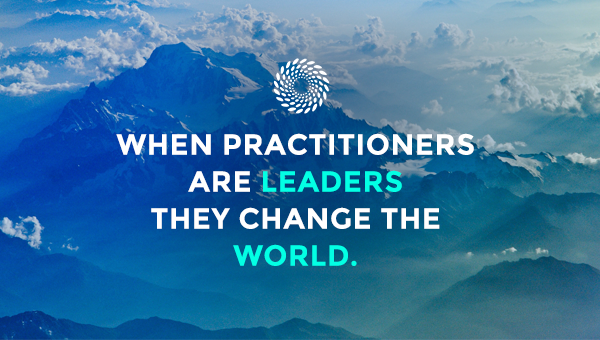 When practitioners are leaders they change the world
